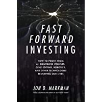 Fast Forward Investing: How to Profit from AI, Driverless Vehicles, Gene Editing, Robotics, and Other Technologies…