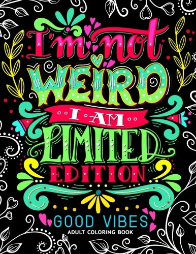 I'M Not Weird I Am Limited Edition: Good Vibes Adults Coloring Books Flower ,Floral And Cute Animals With Quotes (Inspirational Coloring Book) - Book