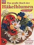 Das große Buch der Häkelblumen und Früchte: Die schönsten Ideen rund ums Jahr