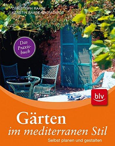 Gärten im mediterranen Stil: Selbst planen und gestalten