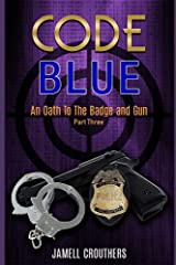 Code Blue: An Oath to the Badge and Gun Part 3 (Book 3 of 5) Paperback
