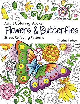 Adult Coloring Books Flowers and Butterflies: Stress ...
