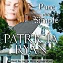 Pure and Simple Audiobook by Patricia Ryan Narrated by Eric G. Dove