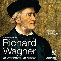 Richard Wagner: Sein Leben, sein Werk, sein Jahrhundert