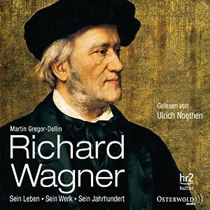 Richard Wagner: Sein Leben, sein Werk, sein Jahrhundert Hörbuch
