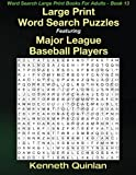 Large Print Word Search Puzzles Featuring Major League Baseball Players (Word Search Large Print Books For Adults) (Volume 13)