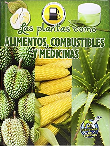 Descargar gratis ebooks epub Las Plantas Como Alimentos, Combustibles y Medicinas (Plants as Food, Fuel, and Medicines) (Mi Biblioteca De Ciencias) PDF