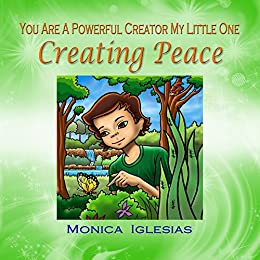 Creating Peace (You Are A Powerful Creator My Little One Book 3) by [Iglesias, Monica]