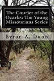 The Courier of the Ozarks: the Young Missourians Series, Byron A. Dunn, 1500124370