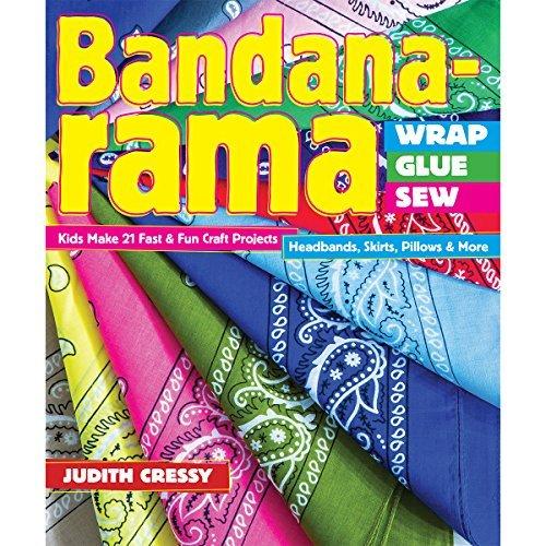 Bandana-rama - Wrap, Glue, Sew: Kids Make 21 Fast & Fun Craft Projects • Headbands, Skirts, Pillows & -