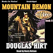 Mountain Demon: Kit Carson, Book 8 Audiobook by Douglas Hirt Narrated by Rusty Nelson