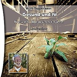 Gesund und fit (Neues Bewusstsein: Seminar-Live-Hörbuch)