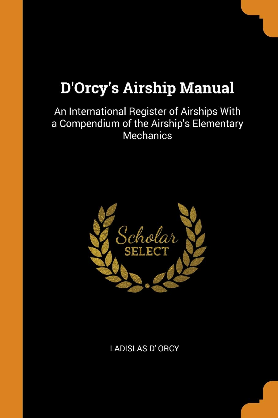 DOrcys Airship Manual: Ladislas D Orcy: 9780343674847: Amazon.com: Books