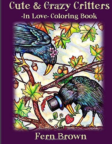Cute & Crazy Critters In Love Coloring Book (Volume 2) Fun Animals! Adult Coloring Book, A Coloring Book For All (Cute Critter)