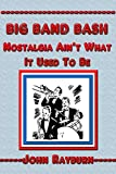 Big Band Bash: Nostalgia Ain't What it Used to Be