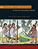 img - for Merchants, Markets, and Exchange in the Pre-Columbian World (Dumbarton Oaks Pre-Columbian Symposia and Colloquia) book / textbook / text book