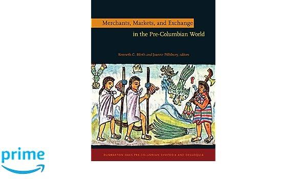 Merchants, Markets, and Exchange in the Pre-Columbian World Dumbarton Oaks Precolombian Sy: Amazon.es: Kenneth G. Hirth: Libros en idiomas extranjeros