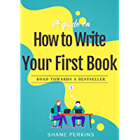 How To Write Your First Book : A Complete guide to write -From First Draft to Finished Manuscript: All essential tips (Book for Writers) (English Edition)