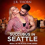Succubus in Seattle: The Blood Stone Series | J. R. Thorn