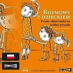 Rozmowy z dzieckiem: Proste odpowiedzi na trudne pytania   Justyna Korzeniewska
