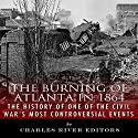 The Burning of Atlanta in 1864: The History of One of the Civil War's Most Controversial Events Audiobook by  Charles River Editors Narrated by Michael Piotrasch