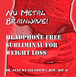 Nu Metal  BrainWave! Headphone Free Subliminal For Weight Loss