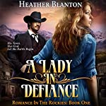 A Lady in Defiance: Romance in the Rockies | Heather Blanton