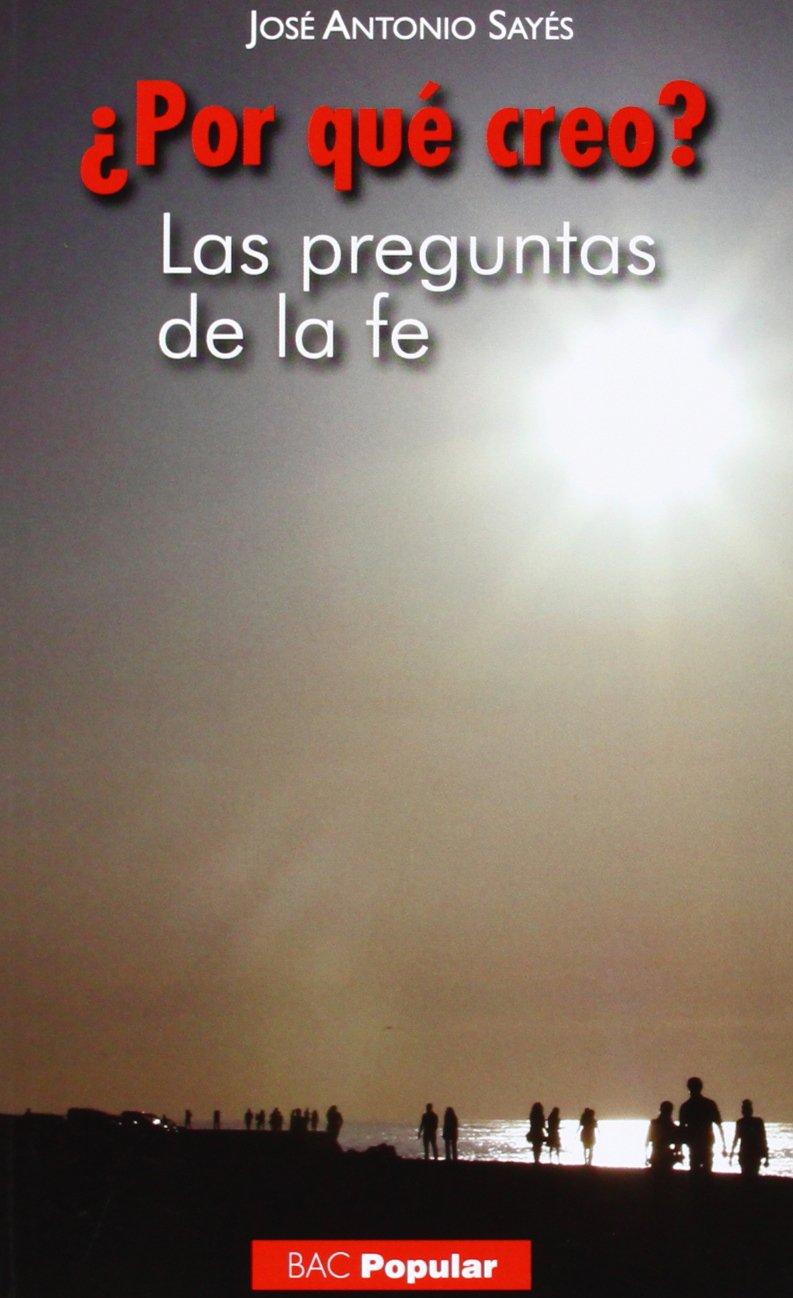 Por Que Creo (POPULAR): Amazon.es: Sayés Bermejo, José Antonio: Libros