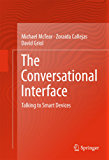 The Conversational Interface: Talking to Smart Devices