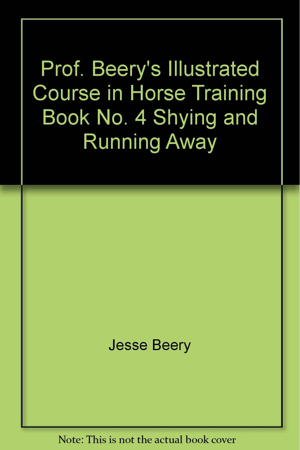 Prof. Beery's Illustrated Course in Horse Training Book No. 4 Shying and Running Away
