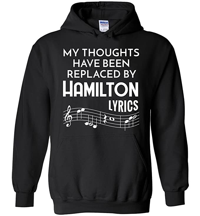 My Thoughts Have Been Replaced by Hamilton Lyrics Shirt Funny Hoodie for Men and Women