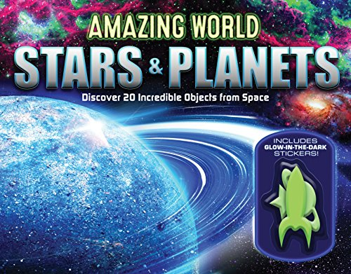 Amazing World Stars & Planets: Discover 23 Incredible Objects from Space--Includes 14 Glow-In-The-Dark Stickers!