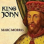 King John: Treachery and Tyranny in Medieval England: The Road to Magna Carta | Marc Morris
