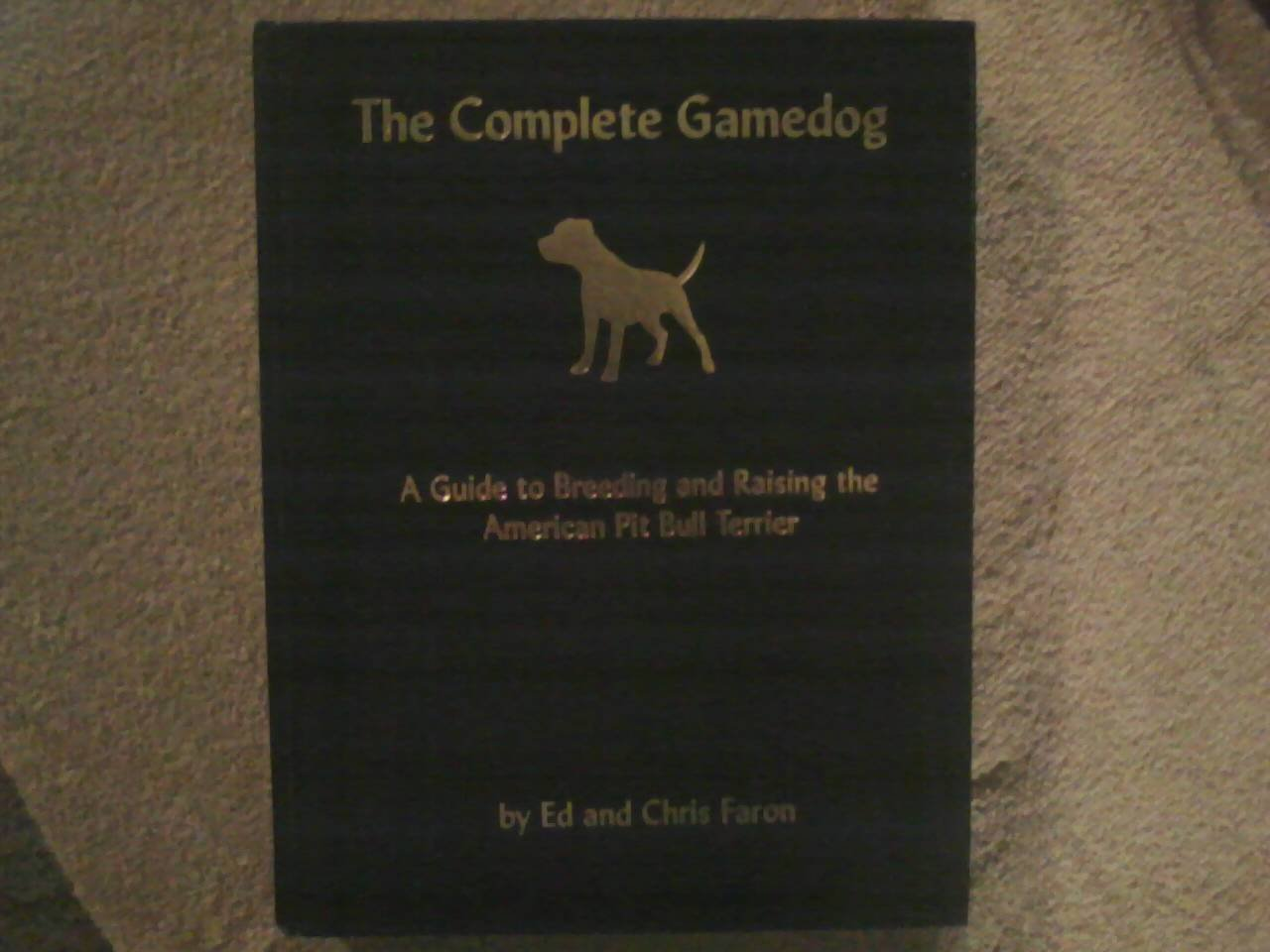 The Complete Gamedog: A Guide to Breeding and Raising the American