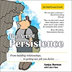The Art of Persistence: From Building Relationships to Getting Any Job You Desire | Sanjay Burman,Luke Chao