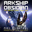 Arkship Obsidian: The Arkship Saga, Book 1 Audiobook by Niel Bushnell Narrated by Mike Robinson