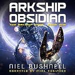 Arkship Obsidian: The Arkship Saga, Book 1   Niel Bushnell