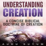 Understanding Creation: A Concise Biblical Doctrine of Creation | Audu Suyum