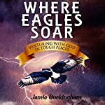 Where Eagles Soar: Venturing with God in Tough Places | Jamie Buckingham