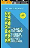 Guia Prático do Design Thinking: Aprenda 50 ferramentas para criar produtos e serviços inovadores.