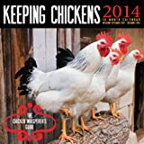 Keeping Chickens 2014 Calendar: The Chicken Whisperer's Guide
