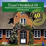 Ünner't Strohdack III: Plattdeutsche Lesungen im Schleswig-Holsteinischen Freilichtmuseum |  NDR1 Welle Nord