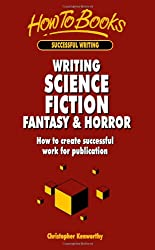 Writing Science Fiction Fantasy & Horror: How to create successful work for publication (How to Books (Midpoint))