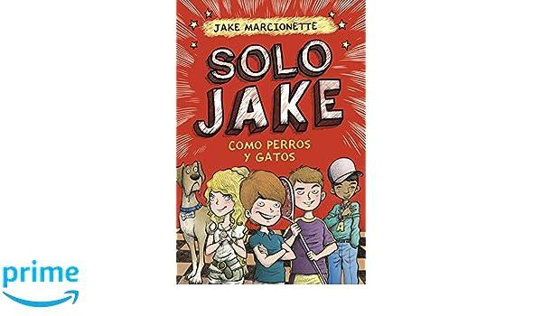 Como perros y gatos (Solo Jake 2) (Jóvenes lectores): Amazon.es: Jake Marcionette, Ana Alcaina Pérez;: Libros