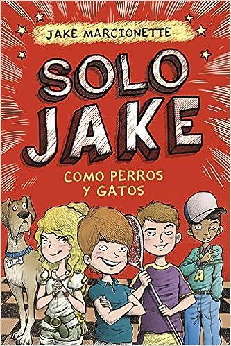 SOLO JAKE 2 COMO PERROS Y GATOS: Jake Marcionette: 9788490434352: Amazon.com: Books
