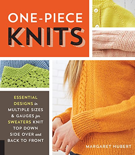 (One-Piece Knits: Essential Designs in Multiple Sizes and Gauges for Sweaters Knit Top Down, Side Over, and Back to Front )