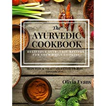 The Ayurvedic Cookbook – Delicious Ayurvedic Recipes for Daily Cooking.: Everyday Ayurvedic East Indian Cookbook Helps to Heal the Gut and to Balance the Body Constitution. Healthy Recipes for You!