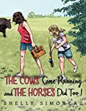 The Cows Came Running and the Horses Did Too!, Shelly Simoneau, 1456731076