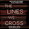 The Lines We Cross Audiobook by Randa Abdel-Fattah Narrated by Tim Pocock, Candice Moll