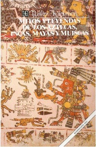 Mitos y leyendas de los aztecas, incas, mayas y muiscas (Spanish Edition)